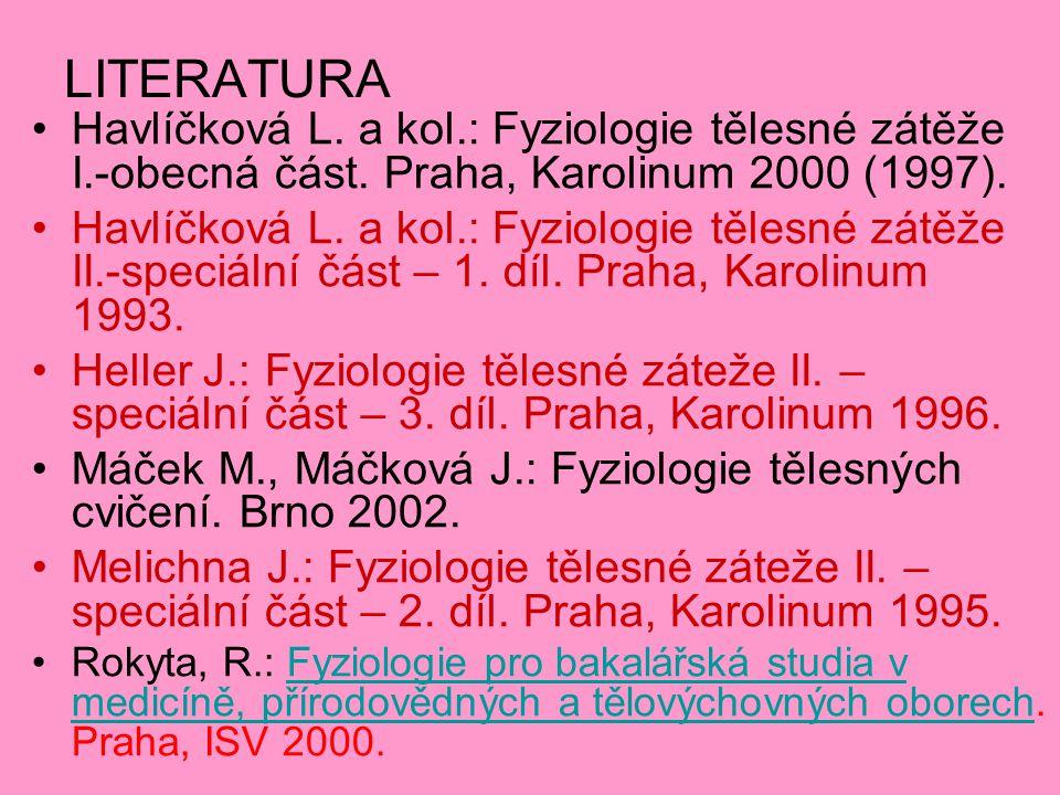 LITERATURA Havlíčková L. a kol.: Fyziologie tělesné zátěže I.-obecná část. Praha, Karolinum 2000 (1997). Havlíčková L. a kol.: Fyziologie tělesné zátě