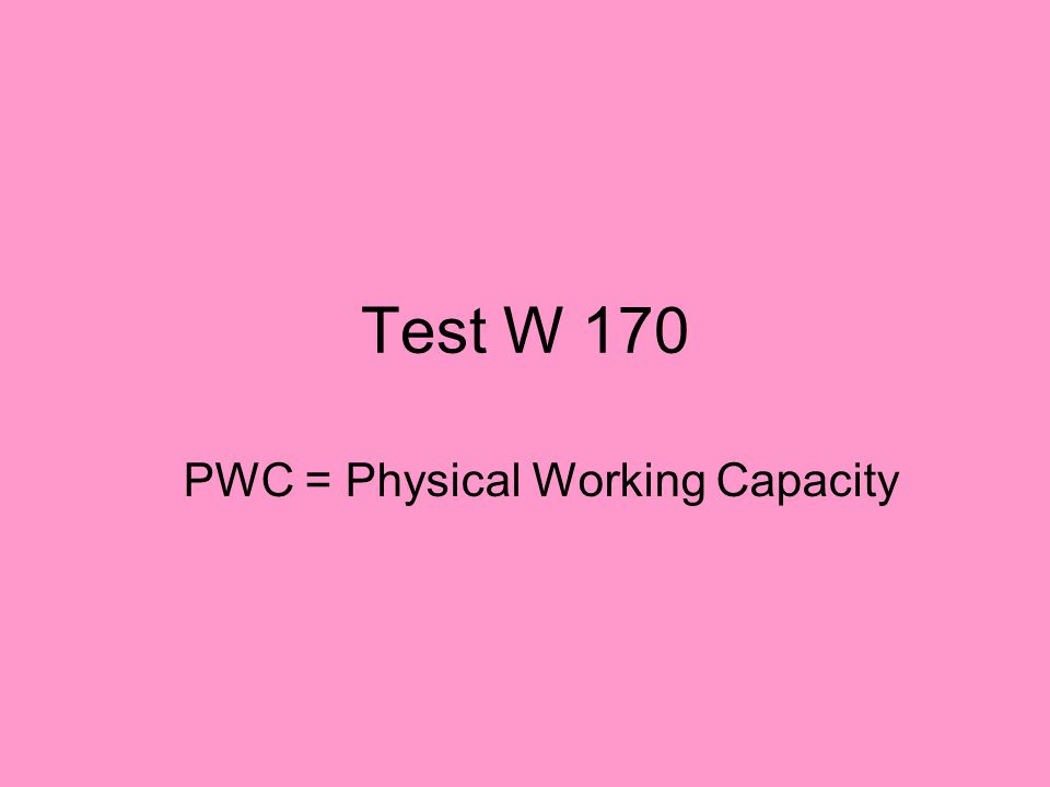 Test W 170 PWC = Physical Working Capacity
