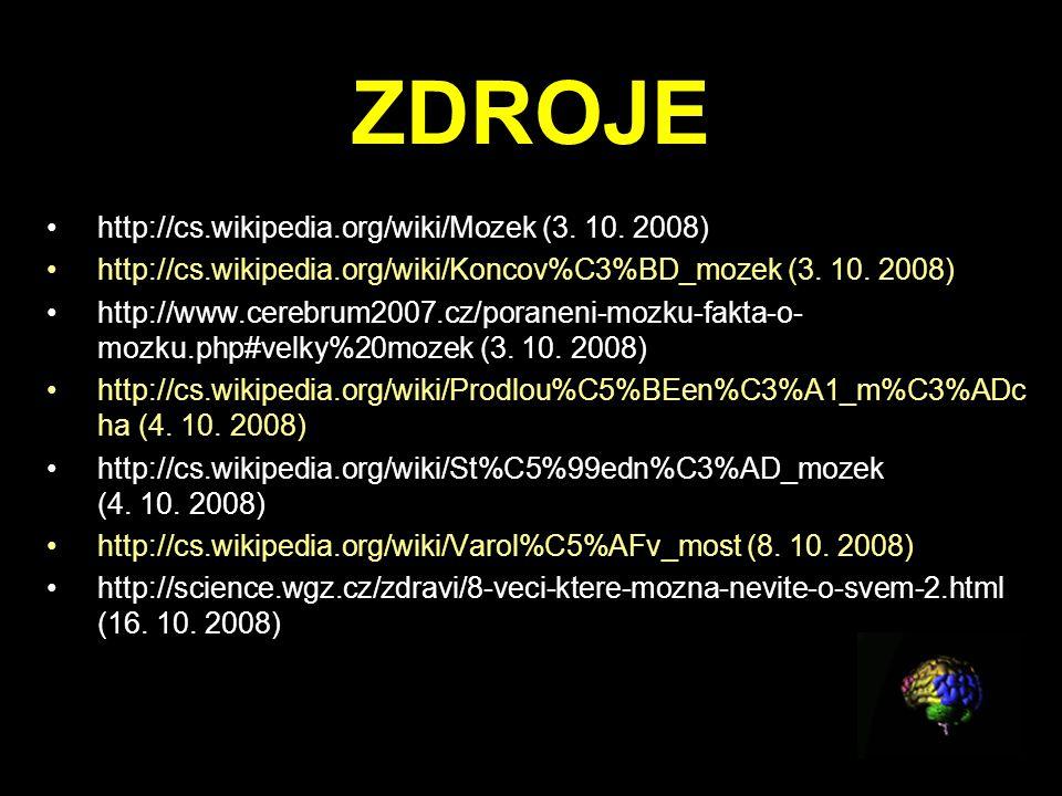 ZDROJE http://cs.wikipedia.org/wiki/Mozek (3. 10. 2008) http://cs.wikipedia.org/wiki/Koncov%C3%BD_mozek (3. 10. 2008) http://www.cerebrum2007.cz/poran