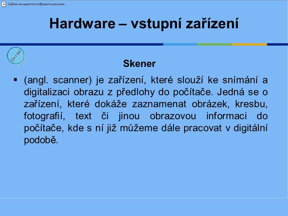 Hardware – vstupní zařízení  (angl. scanner) je zařízení, které slouží ke snímání a digitalizaci obrazu z předlohy do počítače. Jedná se o zařízení,