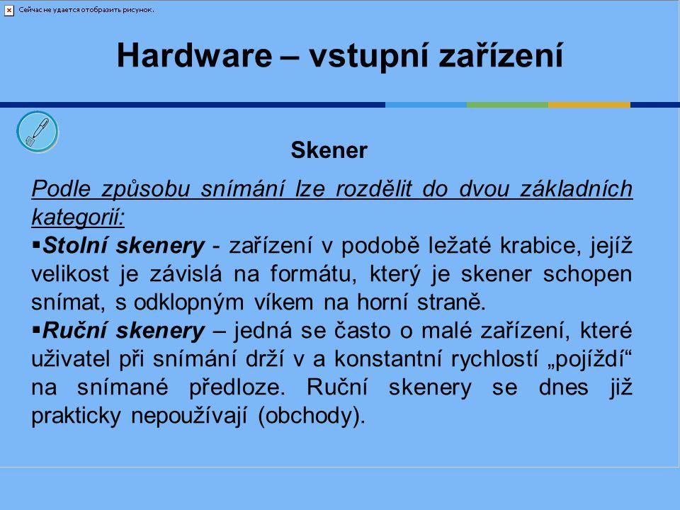 Hardware – vstupní zařízení Podle způsobu snímání lze rozdělit do dvou základních kategorií:  Stolní skenery - zařízení v podobě ležaté krabice, její