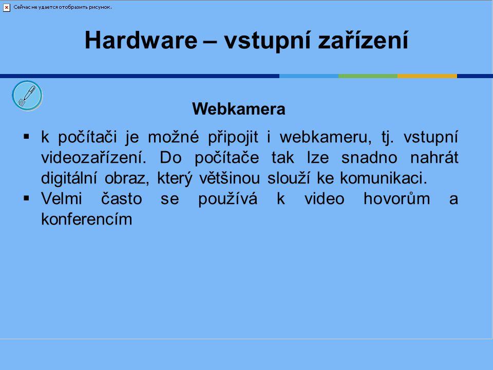 Hardware – vstupní zařízení  k počítači je možné připojit i webkameru, tj. vstupní videozařízení. Do počítače tak lze snadno nahrát digitální obraz,