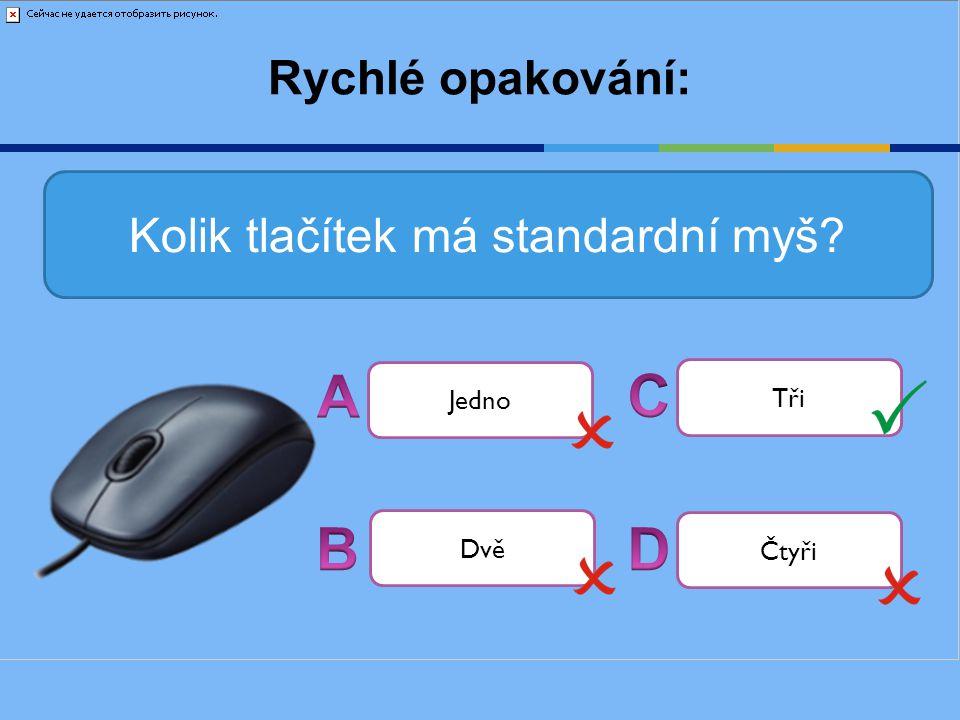 Rychlé opakování: Kolik tlačítek má standardní myš? Jedno Tři Dvě Čtyři
