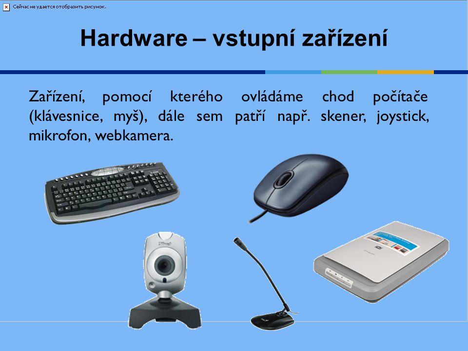 Zařízení, pomocí kterého ovládáme chod počítače (klávesnice, myš), dále sem patří např. skener, joystick, mikrofon, webkamera. Hardware – vstupní zaří