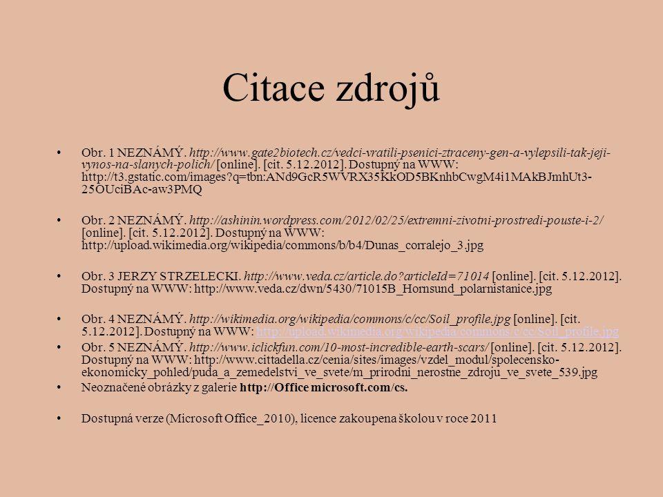 Citace zdrojů Obr. 1 NEZNÁMÝ. http://www.gate2biotech.cz/vedci-vratili-psenici-ztraceny-gen-a-vylepsili-tak-jeji- vynos-na-slanych-polich/ [online]. [