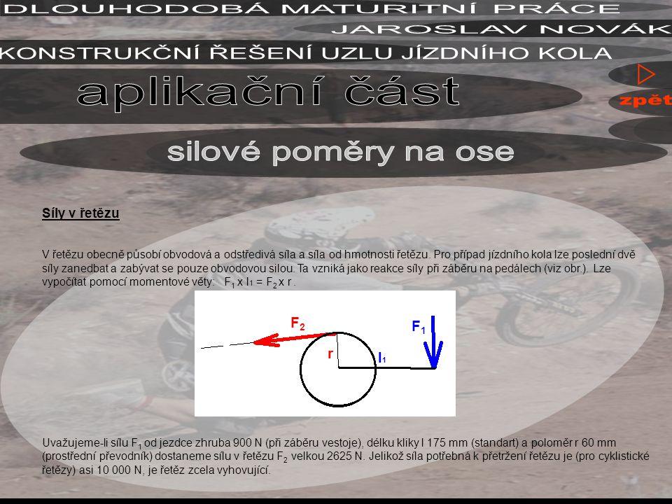 Síly v řetězu V řetězu obecně působí obvodová a odstředivá síla a síla od hmotnosti řetězu. Pro případ jízdního kola lze poslední dvě síly zanedbat a