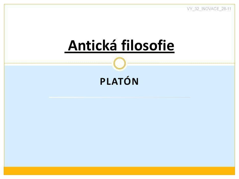 PLATÓN Antická filosofie VY_32_INOVACE_28-11