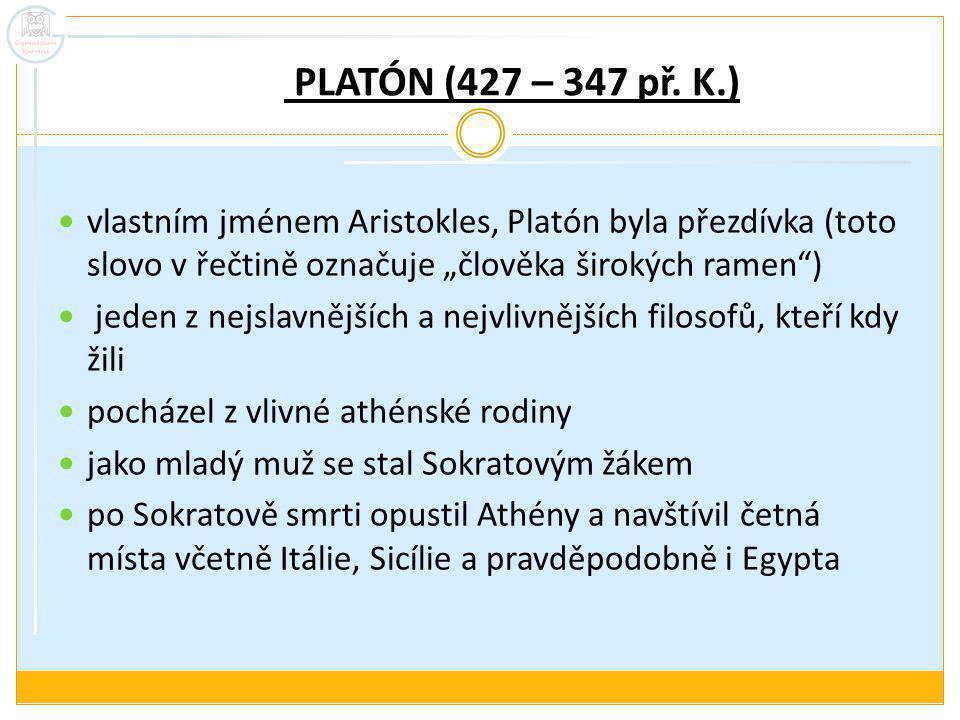 """PLATÓN (427 – 347 př. K.) vlastním jménem Aristokles, Platón byla přezdívka (toto slovo v řečtině označuje """"člověka širokých ramen"""") jeden z nejslavně"""