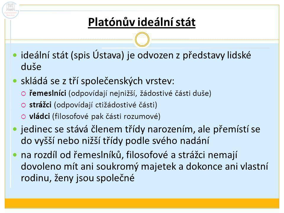 Platónův ideální stát ideální stát (spis Ústava) je odvozen z představy lidské duše skládá se z tří společenských vrstev:  řemeslníci (odpovídají nej