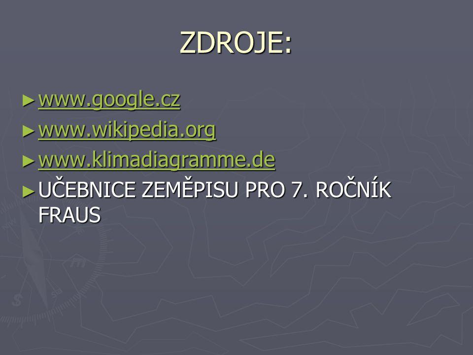 ZDROJE: ► www.google.cz www.google.cz ► www.wikipedia.org www.wikipedia.org ► www.klimadiagramme.de www.klimadiagramme.de ► UČEBNICE ZEMĚPISU PRO 7. R