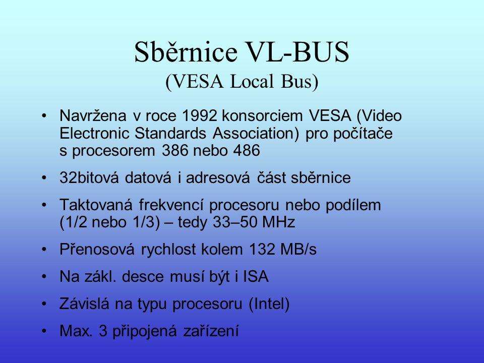 Sběrnice VL-BUS (VESA Local Bus) Navržena v roce 1992 konsorciem VESA (Video Electronic Standards Association) pro počítače s procesorem 386 nebo 486