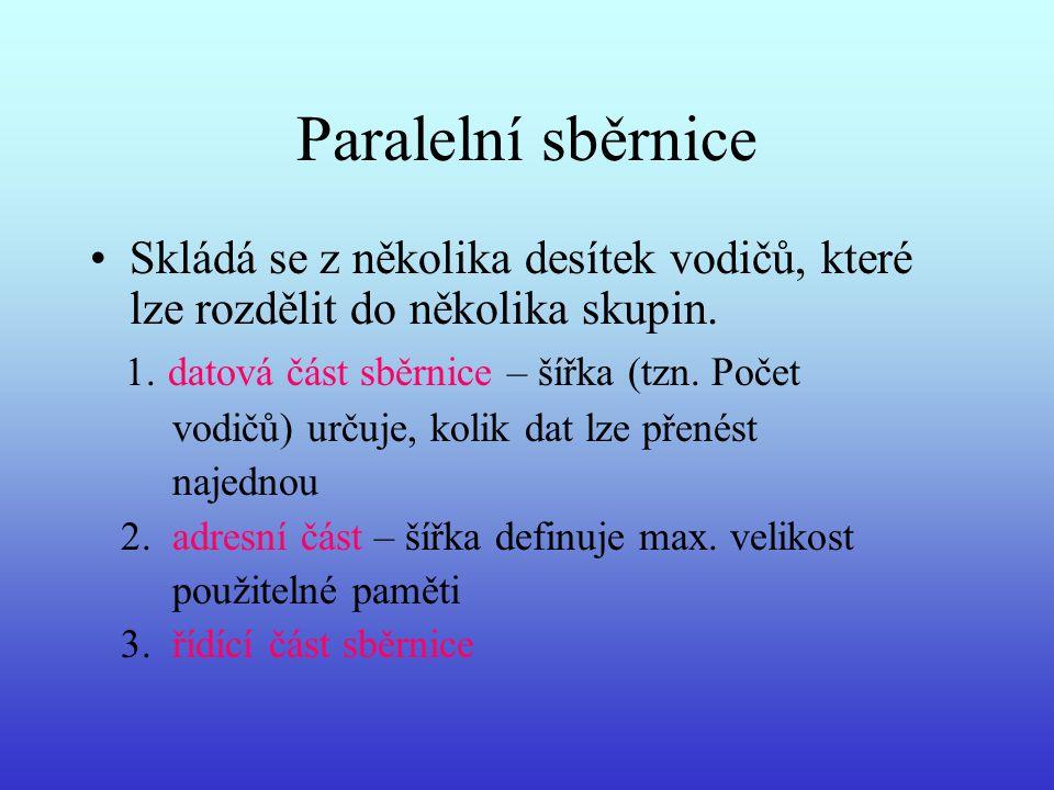 Paralelní sběrnice Skládá se z několika desítek vodičů, které lze rozdělit do několika skupin. 1. datová část sběrnice – šířka (tzn. Počet vodičů) urč