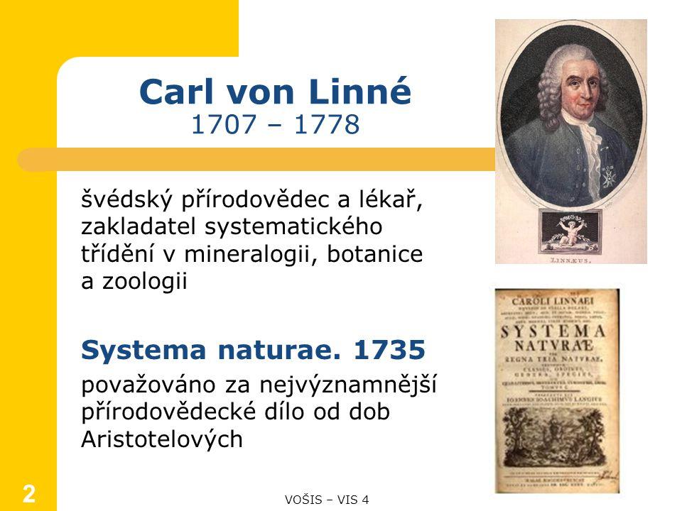 2 Carl von Linné 1707 – 1778 švédský přírodovědec a lékař, zakladatel systematického třídění v mineralogii, botanice a zoologii Systema naturae.