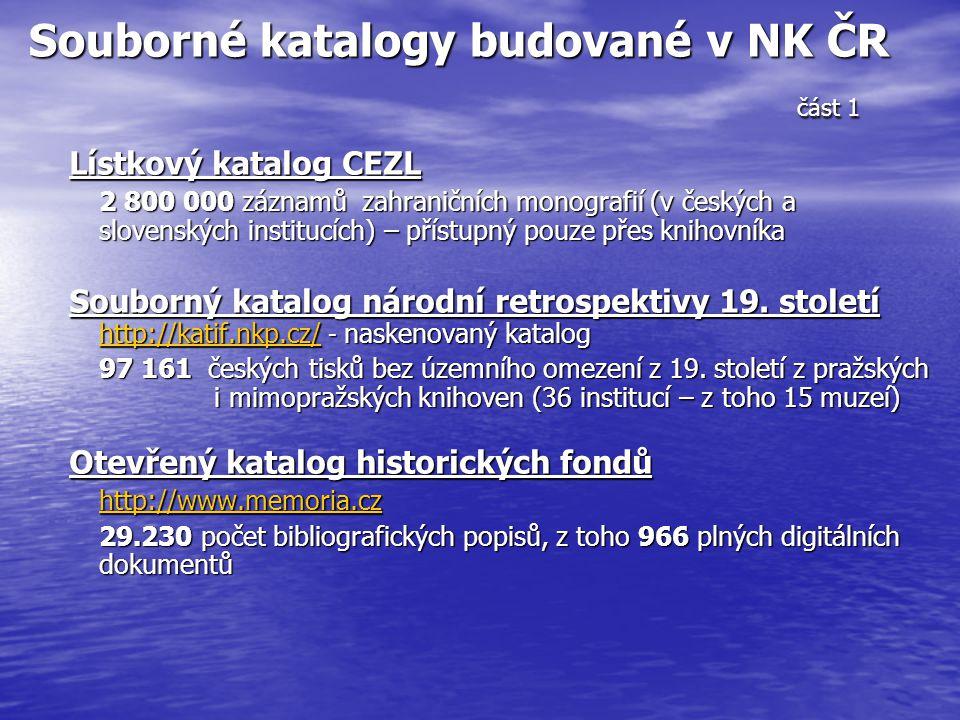 Souborné katalogy budované v NK ČR část 1 Lístkový katalog CEZL 2 800 000 záznamů zahraničních monografií (v českých a slovenských institucích) – přístupný pouze přes knihovníka Souborný katalog národní retrospektivy 19.