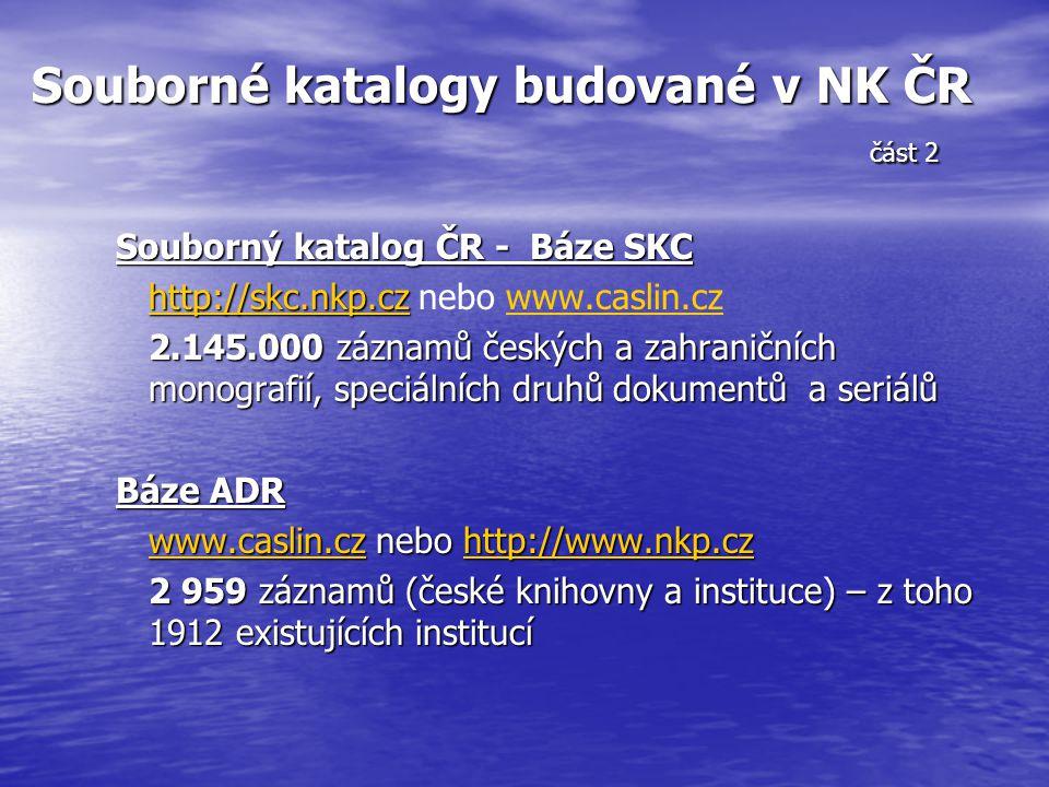 Souborné katalogy budované v NK ČR část 2 Souborný katalog ČR - Báze SKC http://skc.nkp.cz http://skc.nkp.cz http://skc.nkp.cz nebo www.caslin.czwww.c