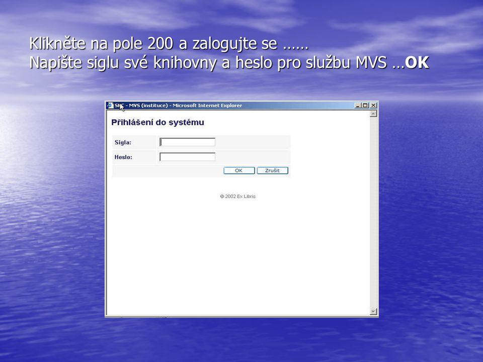 Klikněte na pole 200 a zalogujte se …… Napište siglu své knihovny a heslo pro službu MVS …OK