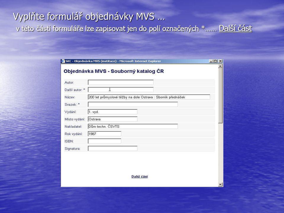 Vyplňte formulář objednávky MVS … v této části formuláře lze zapisovat jen do polí označených *…… Další část