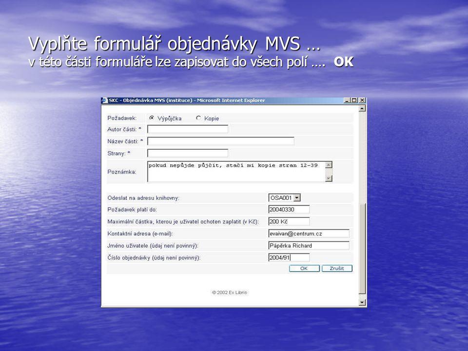 Vyplňte formulář objednávky MVS … v této části formuláře lze zapisovat do všech polí …. OK
