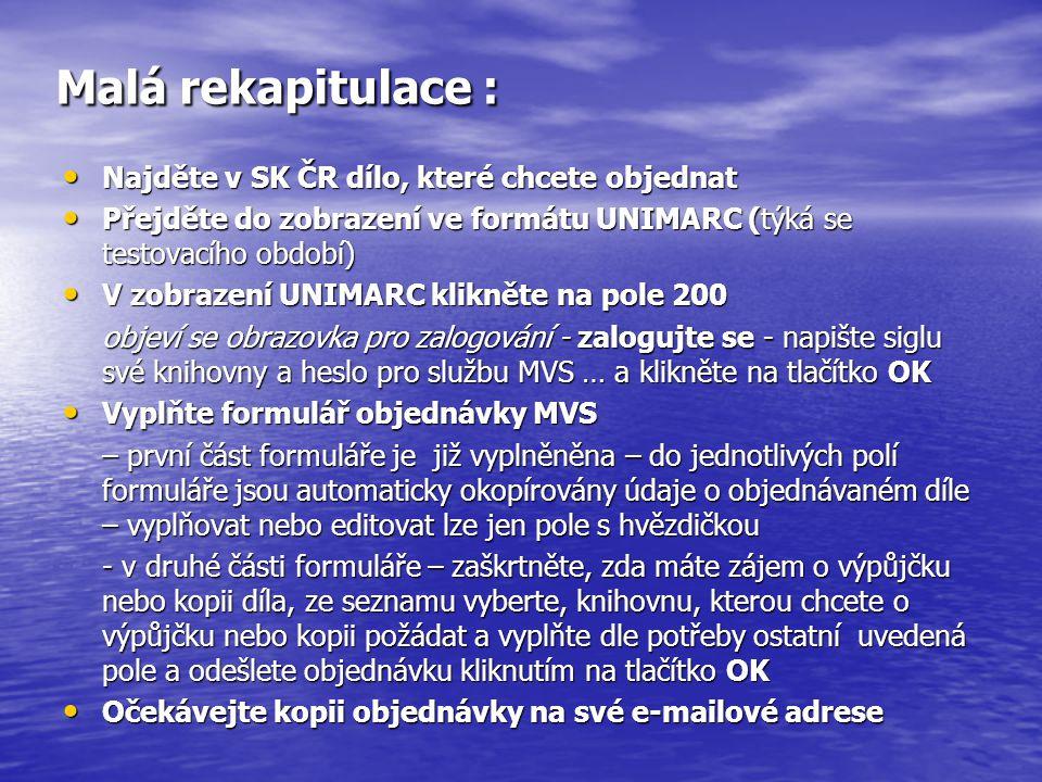 Malá rekapitulace : Najděte v SK ČR dílo, které chcete objednat Najděte v SK ČR dílo, které chcete objednat Přejděte do zobrazení ve formátu UNIMARC (