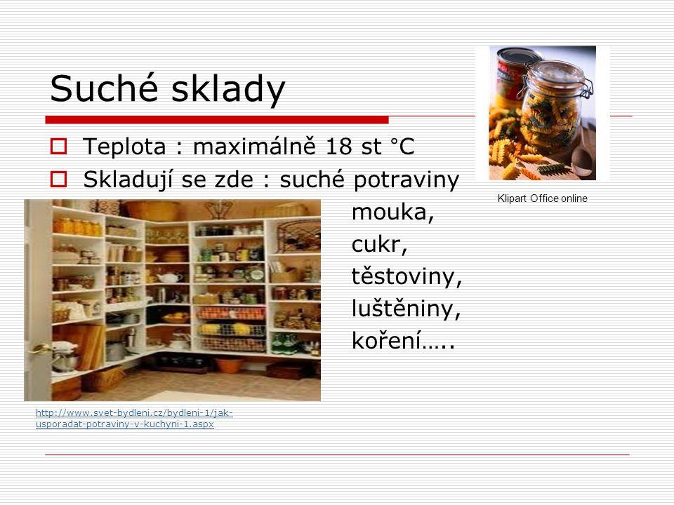 Suché sklady  Teplota : maximálně 18 st °C  Skladují se zde : suché potraviny mouka, cukr, těstoviny, luštěniny, koření….. http://www.svet-bydleni.c