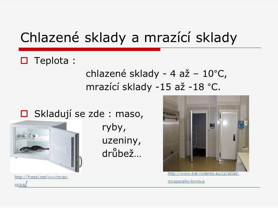 Chlazené sklady a mrazící sklady  Teplota : chlazené sklady - 4 až – 10°C, mrazící sklady -15 až -18 °C.  Skladují se zde : maso, ryby, uzeniny, drů