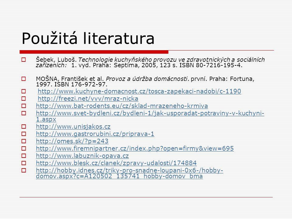 Použitá literatura  Šebek, Luboš. Technologie kuchyňského provozu ve zdravotnických a sociálních zařízeních: 1. vyd. Praha: Septima, 2005, 123 s. ISB