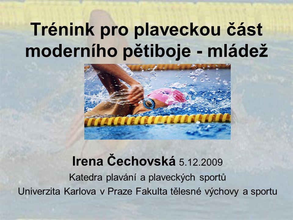 Trénink pro plaveckou část moderního pětiboje - mládež Irena Čechovská 5.12.2009 Katedra plavání a plaveckých sportů Univerzita Karlova v Praze Fakult