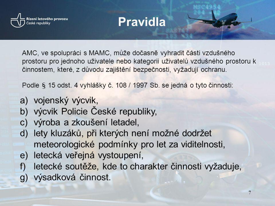 Priority AMC ČR rozhoduje podle priorit, přijatých na strategické úrovni ASM Priorita 1 LKR 1 až LKR 5 CTR / TMA a MCTR / MTMA TSA, TRA a CBA pro účely vojenského výcviku Stálé tratě ATS Priorita 2 Ostatní omezené prostory pro účely vojenského výcviku Priorita 3 Letiště a plochy podle § 84d zákona č.