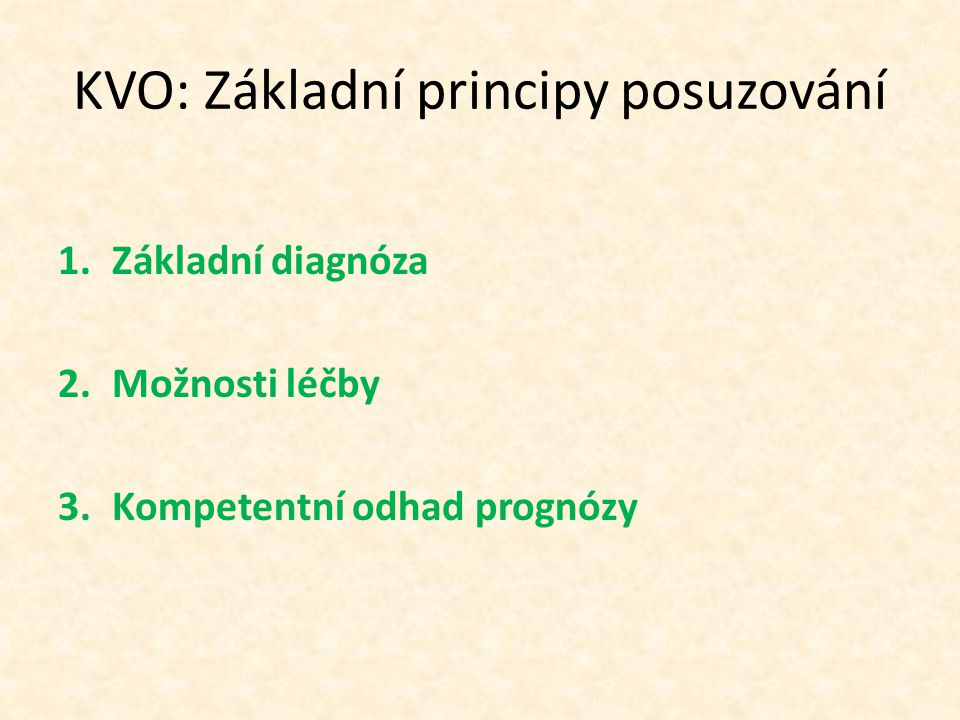 KVO: Základní principy posuzování 1.Základní diagnóza 2.Možnosti léčby 3.Kompetentní odhad prognózy