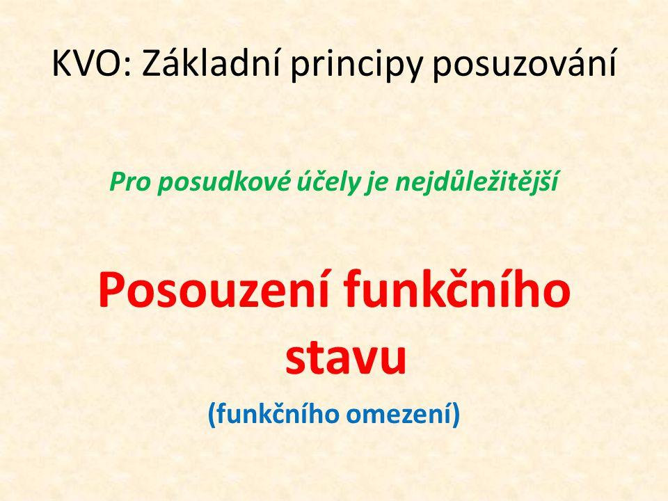 KVO: Základní principy posuzování Pro posudkové účely je nejdůležitější Posouzení funkčního stavu (funkčního omezení)