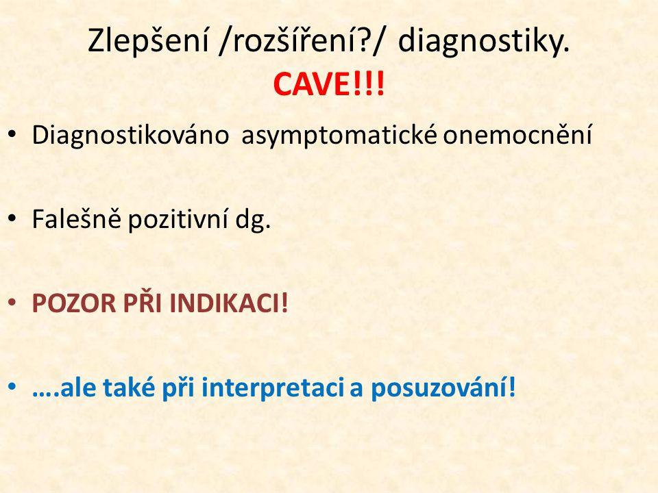 Zlepšení /rozšíření?/ diagnostiky. CAVE!!.
