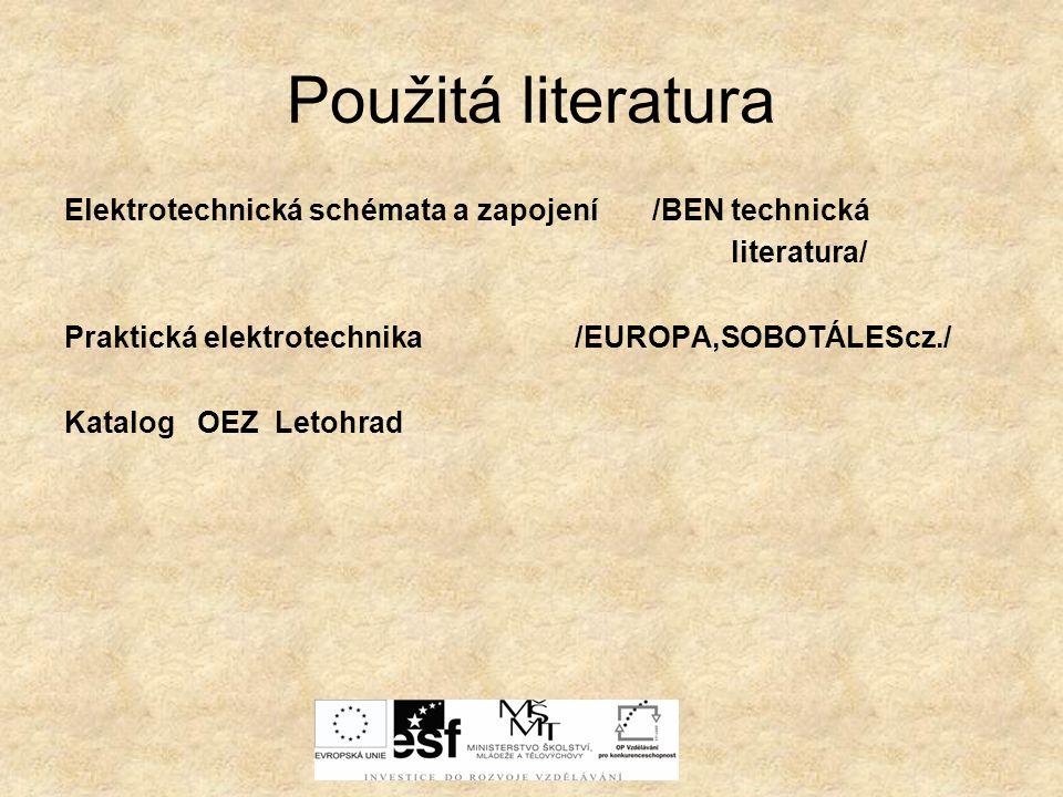 Použitá literatura Elektrotechnická schémata a zapojení /BEN technická literatura/ Praktická elektrotechnika /EUROPA,SOBOTÁLEScz./ Katalog OEZ Letohra