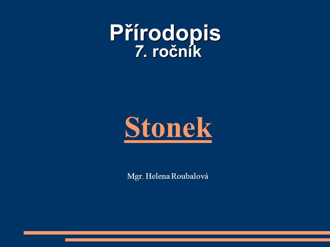 Přírodopis 7. ročník Stonek Mgr. Helena Roubalová