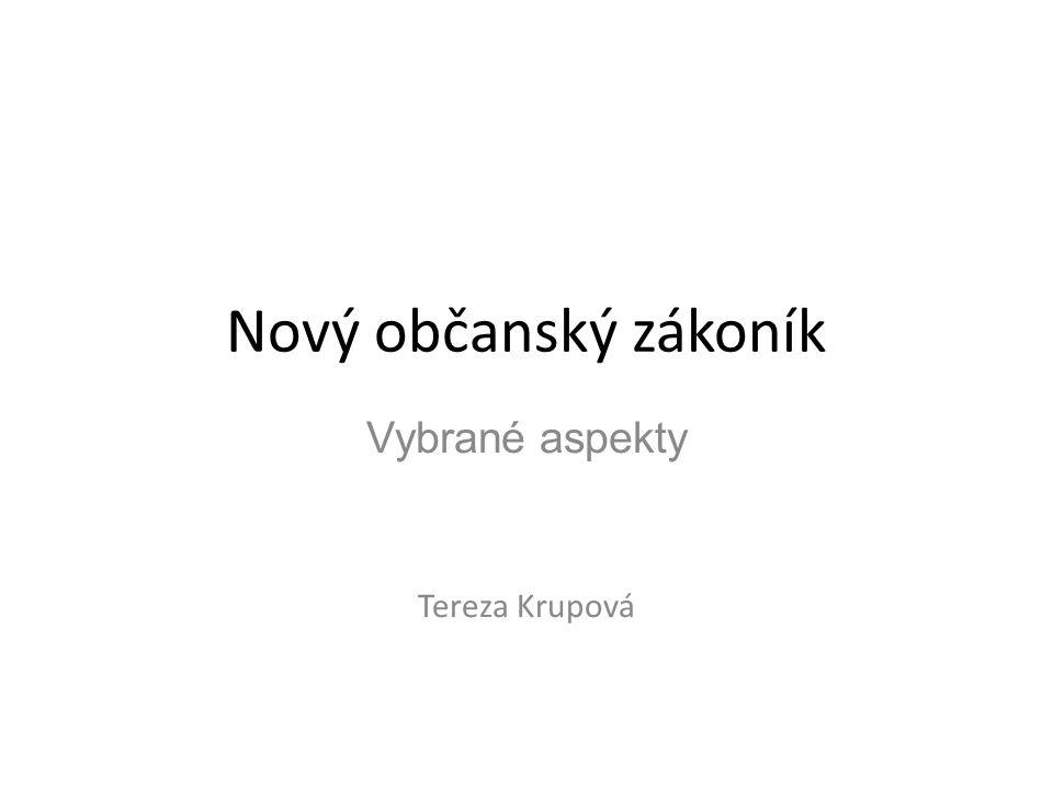 Nový občanský zákoník Vybrané aspekty Tereza Krupová