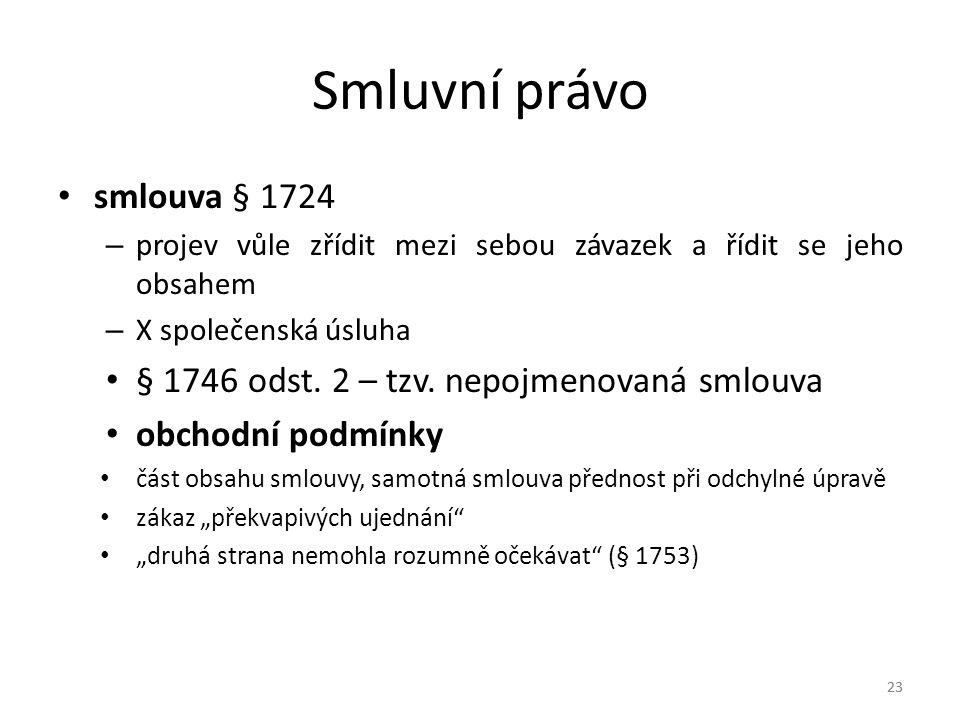 23 Smluvní právo smlouva § 1724 – projev vůle zřídit mezi sebou závazek a řídit se jeho obsahem – X společenská úsluha § 1746 odst.