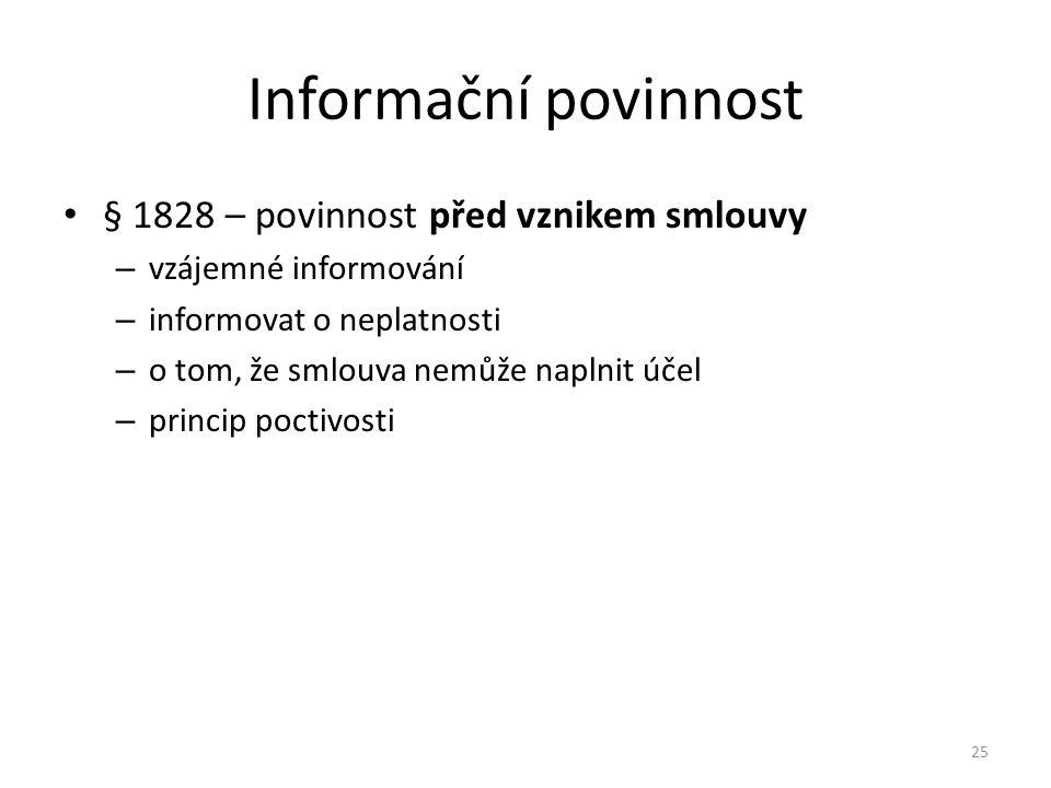 Informační povinnost § 1828 – povinnost před vznikem smlouvy – vzájemné informování – informovat o neplatnosti – o tom, že smlouva nemůže naplnit účel – princip poctivosti 25
