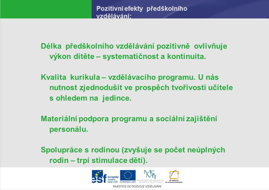 Pozitivní efekty předškolního vzdělávání: Délka předškolního vzdělávání pozitivně ovlivňuje výkon dítěte – systematičnost a kontinuita. Kvalita kuriku