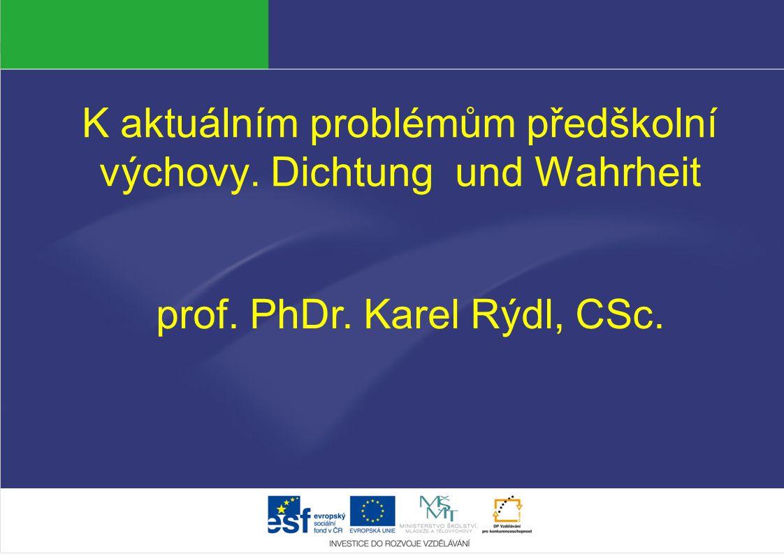 K aktuálním problémům předškolní výchovy. Dichtung und Wahrheit prof. PhDr. Karel Rýdl, CSc.