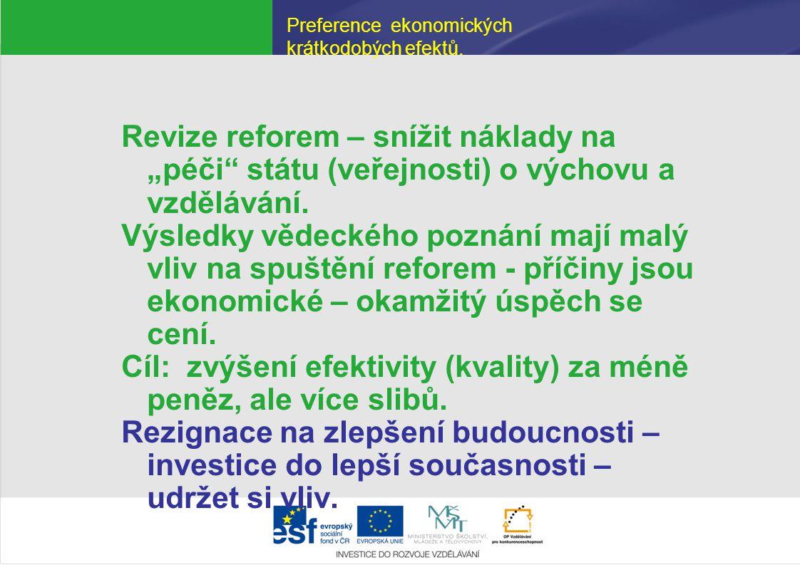 """Preference ekonomických krátkodobých efektů. Revize reforem – snížit náklady na """"péči"""" státu (veřejnosti) o výchovu a vzdělávání. Výsledky vědeckého p"""