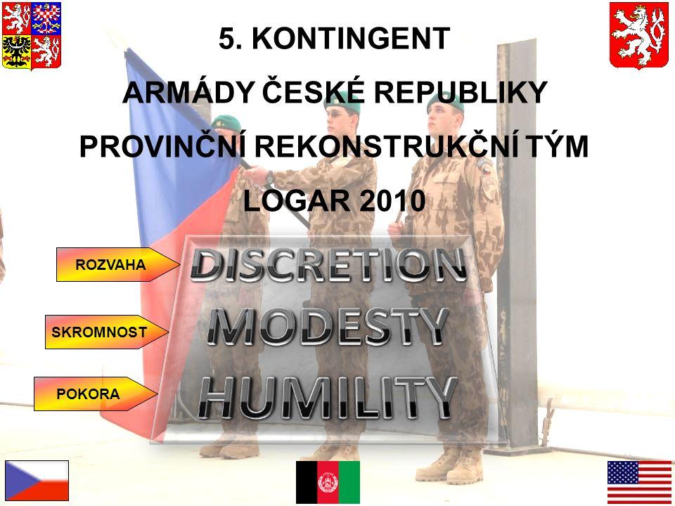 5. KONTINGENT ARMÁDY ČESKÉ REPUBLIKY PROVINČNÍ REKONSTRUKČNÍ TÝM LOGAR 2010 ROZVAHA POKORA SKROMNOST