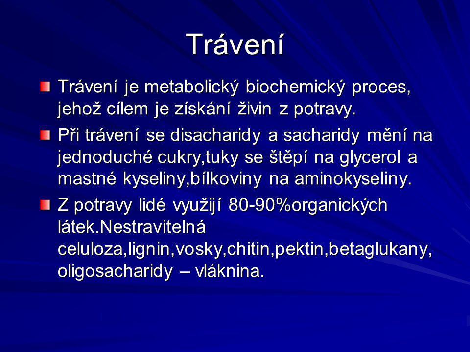 Trávení Trávení je metabolický biochemický proces, jehož cílem je získání živin z potravy. Při trávení se disacharidy a sacharidy mění na jednoduché c