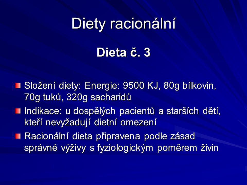 Diety racionální Dieta č. 3 Složení diety: Energie: 9500 KJ, 80g bílkovin, 70g tuků, 320g sacharidů Indikace: u dospělých pacientů a starších dětí, kt