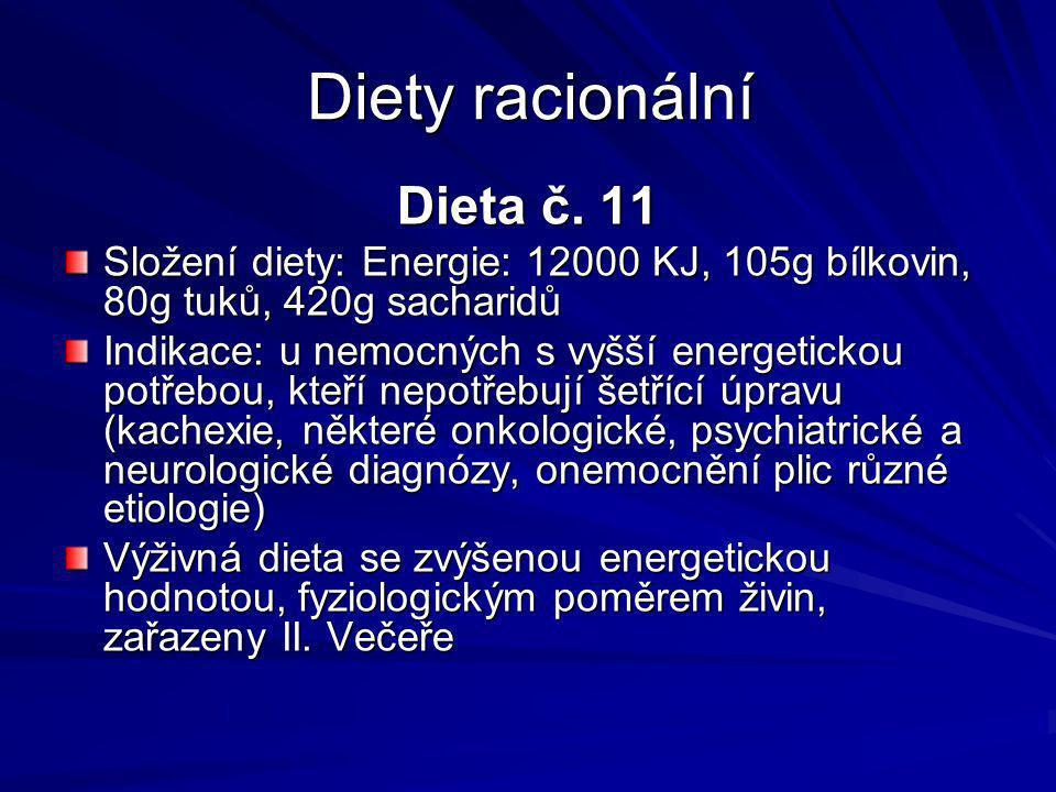 Diety racionální Dieta č. 11 Složení diety: Energie: 12000 KJ, 105g bílkovin, 80g tuků, 420g sacharidů Indikace: u nemocných s vyšší energetickou potř