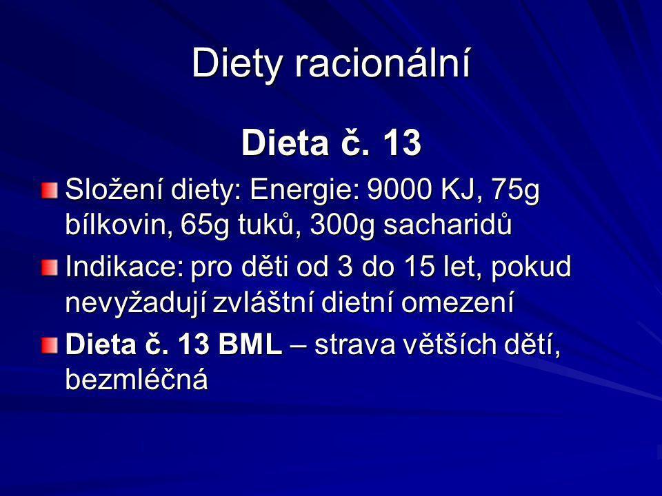 Diety racionální Dieta č. 13 Složení diety: Energie: 9000 KJ, 75g bílkovin, 65g tuků, 300g sacharidů Indikace: pro děti od 3 do 15 let, pokud nevyžadu