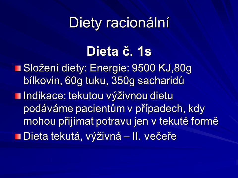 Diety racionální Dieta č. 1s Složení diety: Energie: 9500 KJ,80g bílkovin, 60g tuku, 350g sacharidů Indikace: tekutou výživnou dietu podáváme pacientů