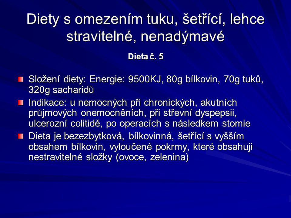 Diety s omezením tuku, šetřící, lehce stravitelné, nenadýmavé Dieta č. 5 Složení diety: Energie: 9500KJ, 80g bílkovin, 70g tuků, 320g sacharidů Indika