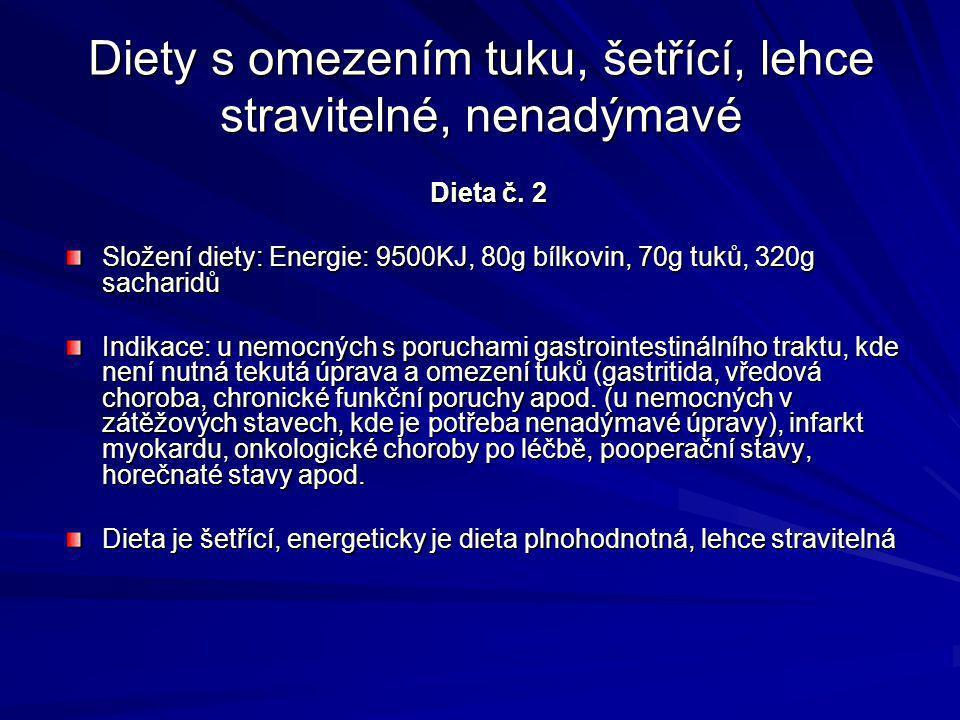 Diety s omezením tuku, šetřící, lehce stravitelné, nenadýmavé Dieta č. 2 Složení diety: Energie: 9500KJ, 80g bílkovin, 70g tuků, 320g sacharidů Indika