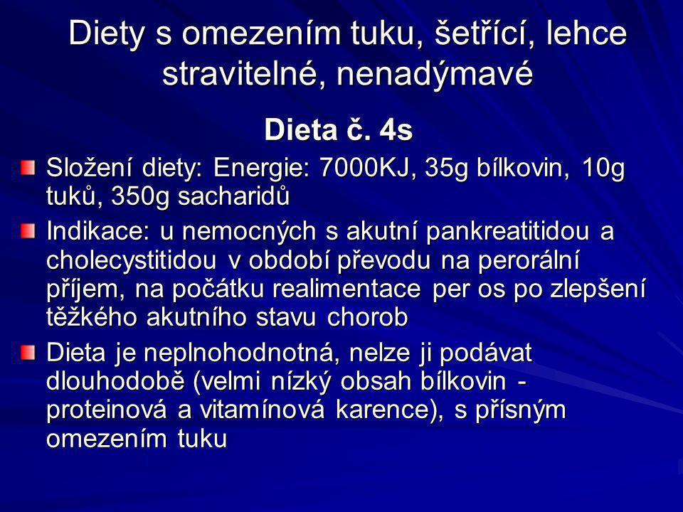Diety s omezením tuku, šetřící, lehce stravitelné, nenadýmavé Dieta č. 4s Složení diety: Energie: 7000KJ, 35g bílkovin, 10g tuků, 350g sacharidů Indik