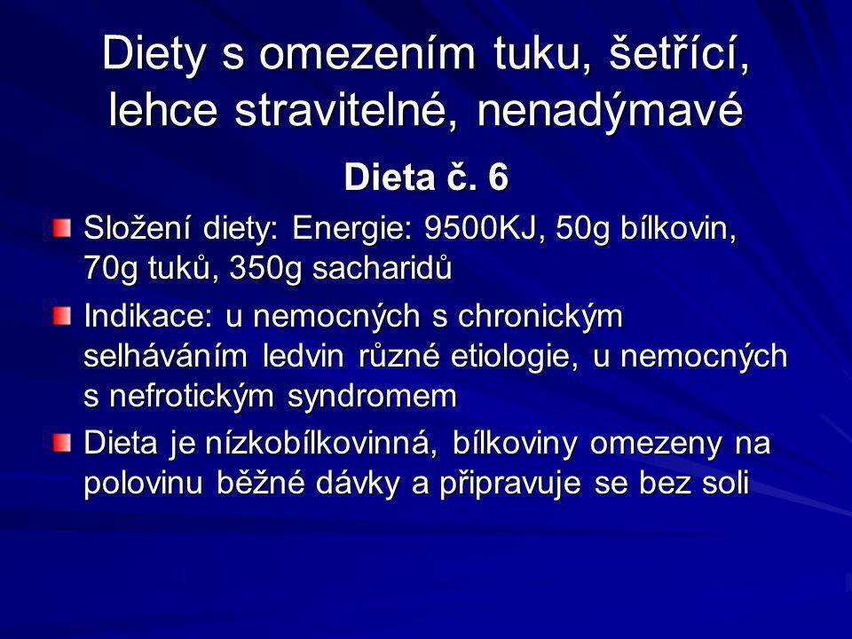 Diety s omezením tuku, šetřící, lehce stravitelné, nenadýmavé Dieta č. 6 Složení diety: Energie: 9500KJ, 50g bílkovin, 70g tuků, 350g sacharidů Indika
