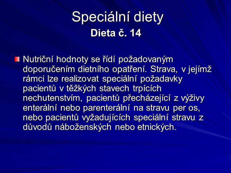 Speciální diety Dieta č.14 Nutriční hodnoty se řídí požadovaným doporučením dietního opatření.